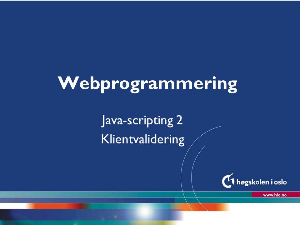 Høgskolen i Oslo Webprogrammering Java-scripting 2 Klientvalidering
