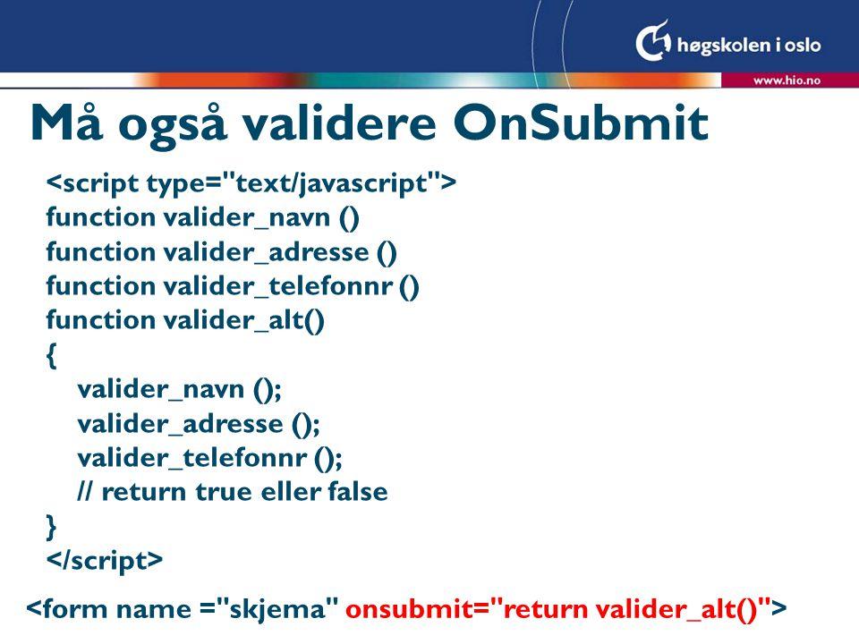 Må også validere OnSubmit function valider_navn () function valider_adresse () function valider_telefonnr () function valider_alt() { valider_navn (); valider_adresse (); valider_telefonnr (); // return true eller false }