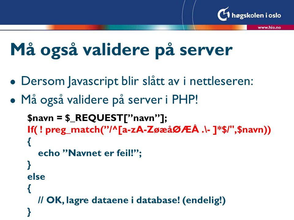 Må også validere på server l Dersom Javascript blir slått av i nettleseren: l Må også validere på server i PHP.