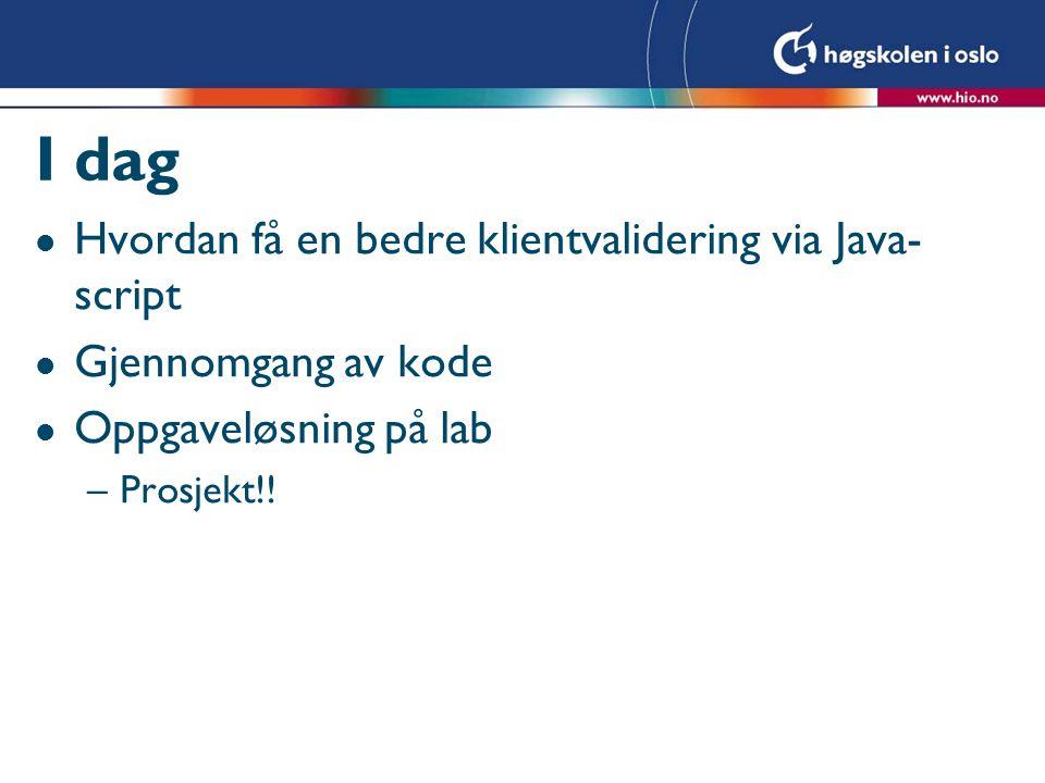 I dag l Hvordan få en bedre klientvalidering via Java- script l Gjennomgang av kode l Oppgaveløsning på lab –Prosjekt!!
