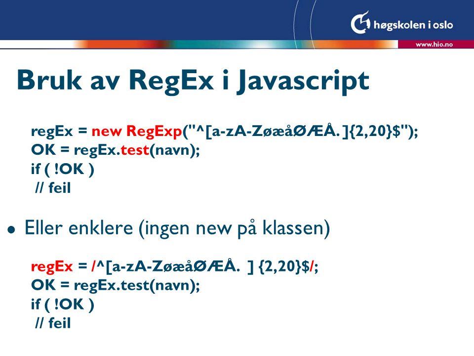Bruk av RegEx i Javascript l Eller enklere (ingen new på klassen) regEx = /^[a-zA-ZøæåØÆÅ.