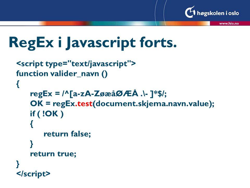 Kalle valideringsfunksjonen function valider_navn () { regEx = /^[a-zA-ZøæåØÆÅ.\- ]*$/; OK = regEx.test(document.skjema.navn.value); if ( !OK ) { return false; } return true; }
