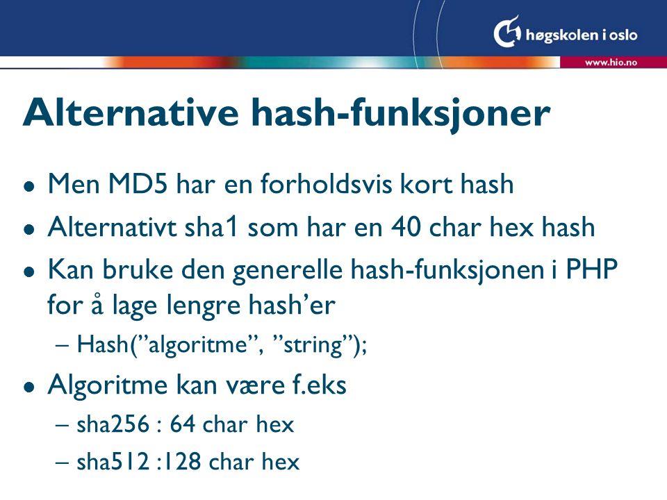 Alternative hash-funksjoner l Men MD5 har en forholdsvis kort hash Alternativt sha 1 som har en 40 char hex hash l Kan bruke den generelle hash-funksj