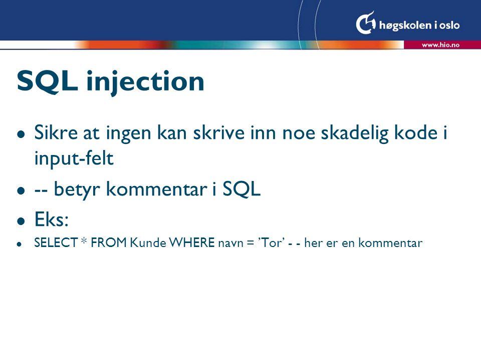 SQL injection l Sikre at ingen kan skrive inn noe skadelig kode i input-felt l -- betyr kommentar i SQL l Eks: l SELECT * FROM Kunde WHERE navn = 'Tor