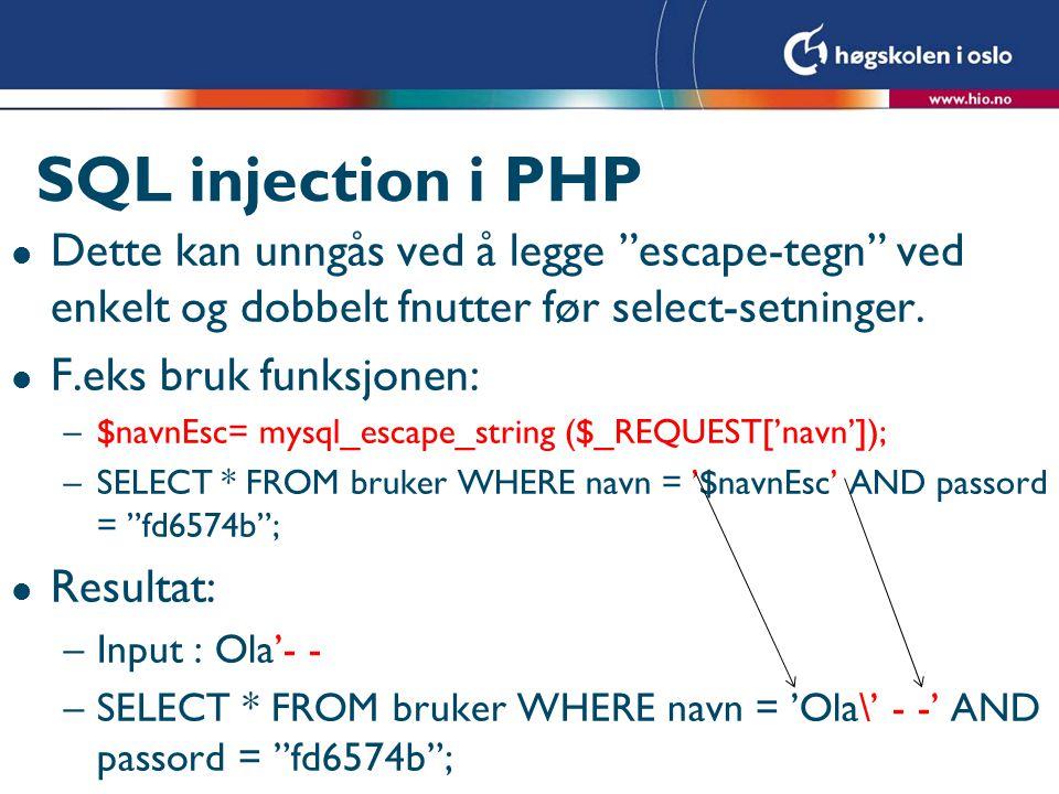 """SQL injection i PHP l Dette kan unngås ved å legge """"escape-tegn"""" ved enkelt og dobbelt fnutter før select-setninger. l F.eks bruk funksjonen: –$navnEs"""