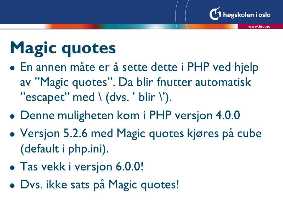 """Magic quotes l En annen måte er å sette dette i PHP ved hjelp av """"Magic quotes"""". Da blir fnutter automatisk """"escapet"""" med \ (dvs. ' blir \'). l Denne"""