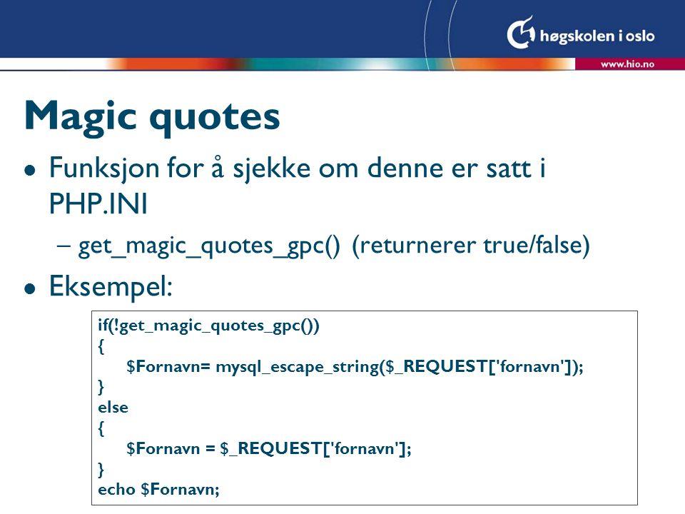 Magic quotes l Funksjon for å sjekke om denne er satt i PHP.INI –get_magic_quotes_gpc() (returnerer true/false) l Eksempel: if(!get_magic_quotes_gpc()