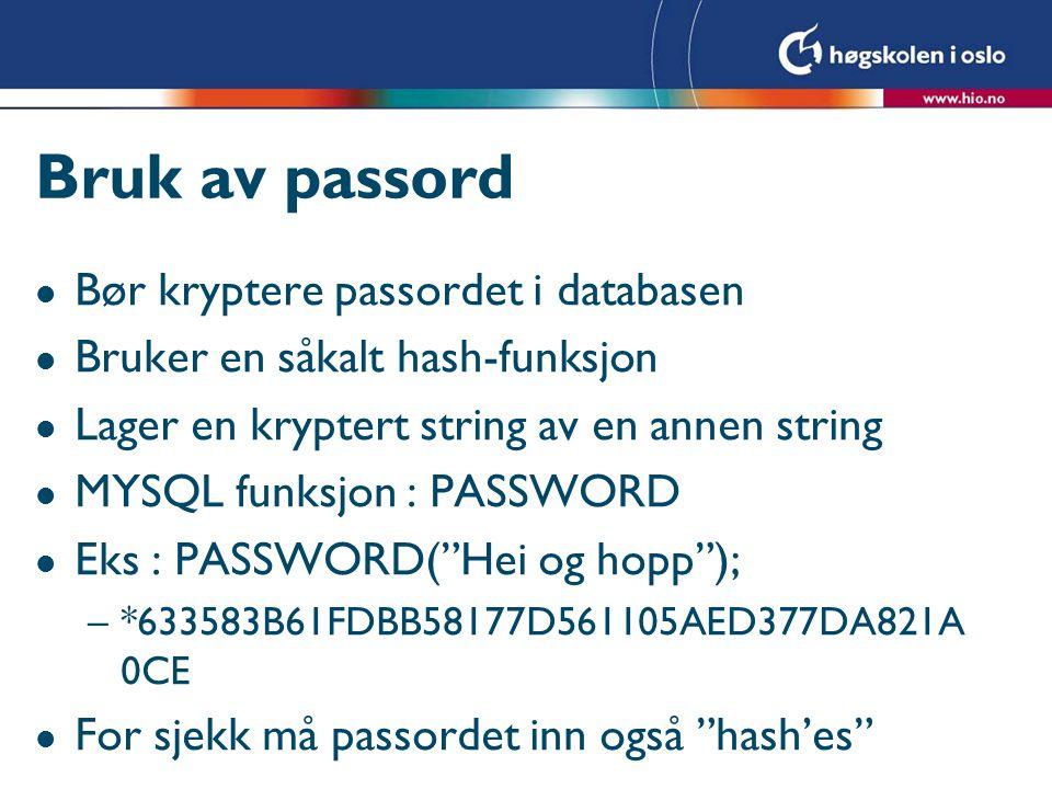 Bruk av passord l Bør kryptere passordet i databasen l Bruker en såkalt hash-funksjon l Lager en kryptert string av en annen string l MYSQL funksjon :