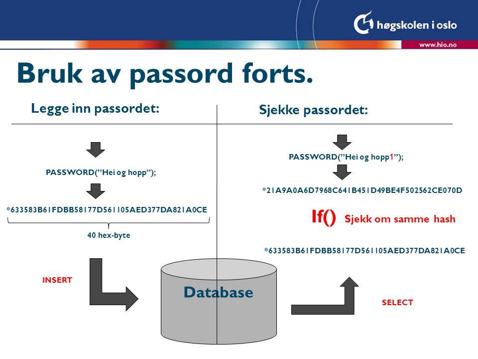Sette inn passord <?php include sql-connect-inc.php ; $passord= Hei og hopp ; $sql = UPDATE ansatt SET Passord = PASSWORD( $passord ) WHERE Fornavn = Varg ; if(mysql_query($sql)) { echo * Passordet er lagt inn * ; } else { echo mysql_error(); }