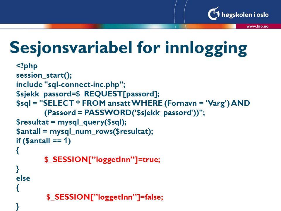 På hver side ved innlogging <?php session_start(); If (!$_SESSION[ loggetInn ]) { echo Du er ikke logget på .