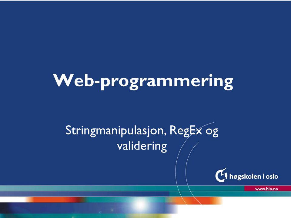 Høgskolen i Oslo Web-programmering Stringmanipulasjon, RegEx og validering