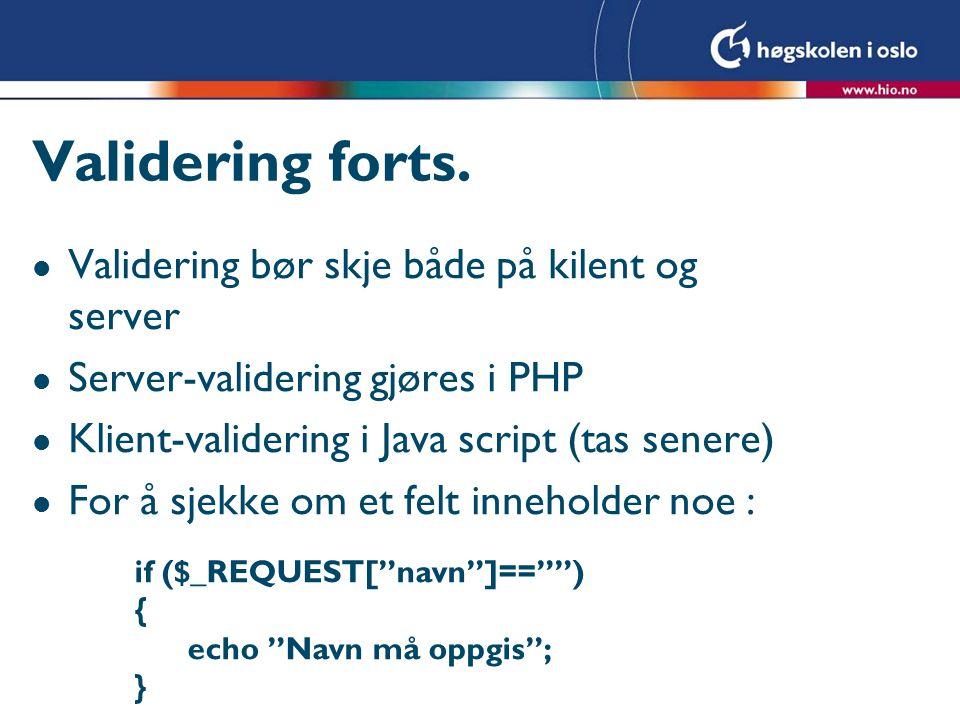 Validering forts. l Validering bør skje både på kilent og server l Server-validering gjøres i PHP l Klient-validering i Java script (tas senere) l For