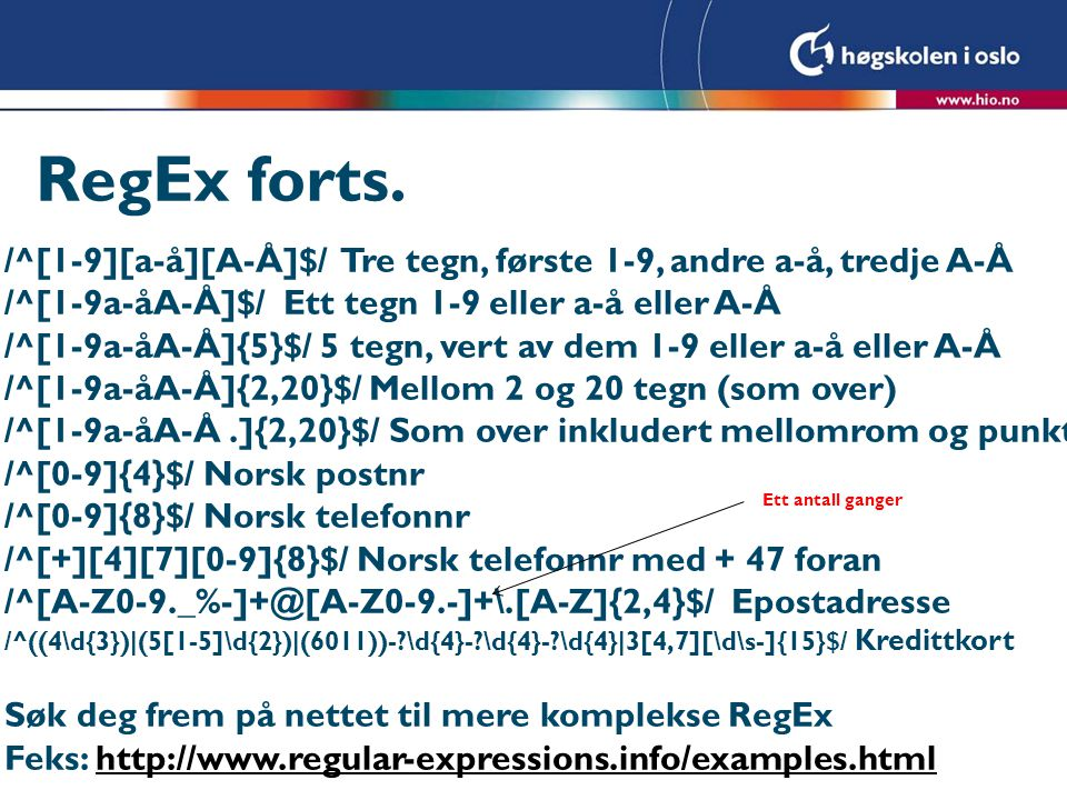 RegEx forts. /^[1-9][a-å][A-Å]$/ Tre tegn, første 1-9, andre a-å, tredje A-Å /^[1-9a-åA-Å]$/ Ett tegn 1-9 eller a-å eller A-Å /^[1-9a-åA-Å]{5}$/ 5 teg