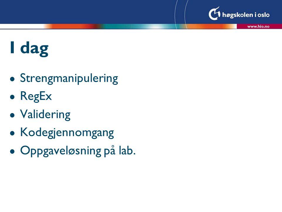I dag l Strengmanipulering l RegEx l Validering l Kodegjennomgang l Oppgaveløsning på lab.