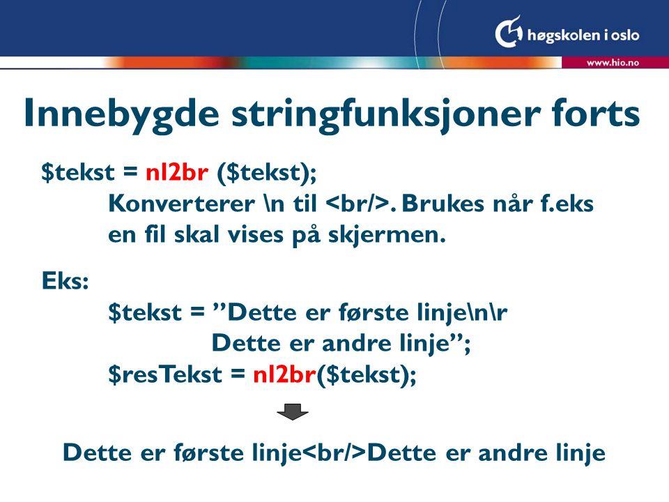 """Innebygde stringfunksjoner forts $tekst = nl2br ($tekst); Konverterer \n til. Brukes når f.eks en fil skal vises på skjermen. Eks: $tekst = """"Dette er"""