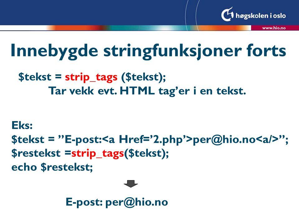 """Innebygde stringfunksjoner forts $tekst = strip_tags ($tekst); Tar vekk evt. HTML tag'er i en tekst. Eks: $tekst = """"E-post: per@hio.no """"; $restekst =s"""