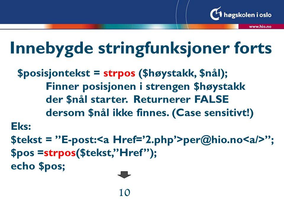 Innebygde stringfunksjoner forts $posisjontekst = strpos ($høystakk, $nål); Finner posisjonen i strengen $høystakk der $nål starter. Returnerer FALSE
