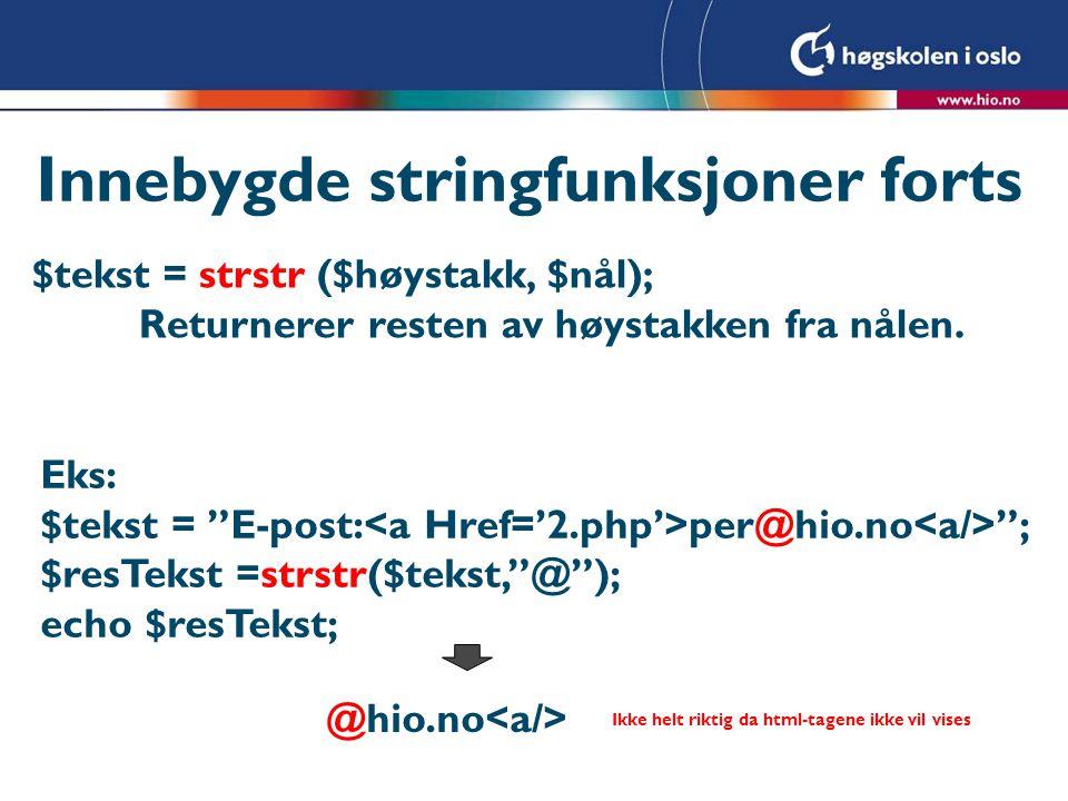 """Innebygde stringfunksjoner forts $tekst = strstr ($høystakk, $nål); Returnerer resten av høystakken fra nålen. Eks: $tekst = """"E-post: per@hio.no """"; $r"""