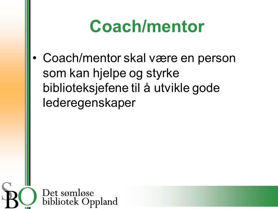 Coach/mentor Coach/mentor skal være en person som kan hjelpe og styrke biblioteksjefene til å utvikle gode lederegenskaper