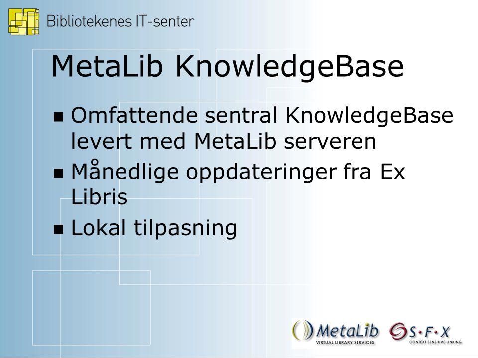 MetaLib KnowledgeBase Omfattende sentral KnowledgeBase levert med MetaLib serveren Månedlige oppdateringer fra Ex Libris Lokal tilpasning