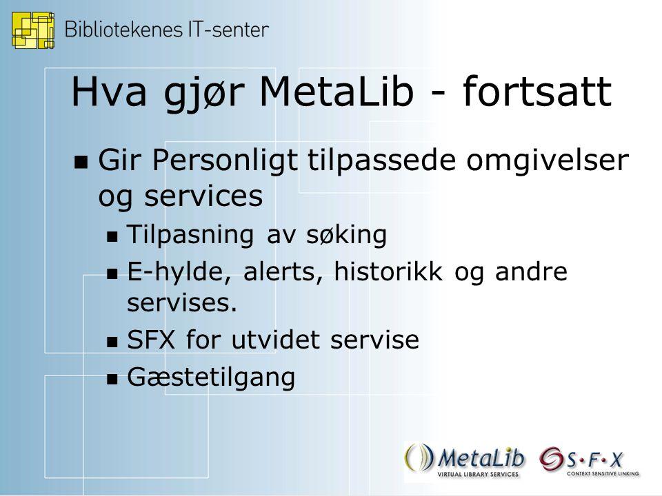 Hva gjør MetaLib - fortsatt Gir Personligt tilpassede omgivelser og services Tilpasning av søking E-hylde, alerts, historikk og andre servises.