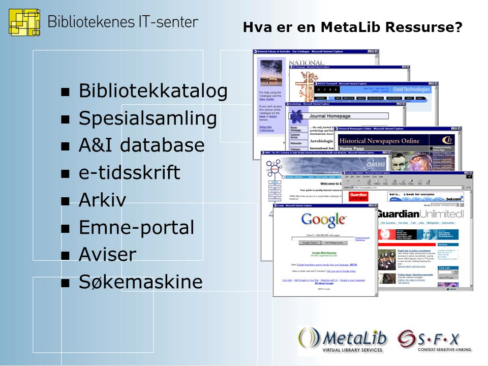 Bibliotekkatalog Spesialsamling A&I database e-tidsskrift Arkiv Emne-portal Aviser Søkemaskine Hva er en MetaLib Ressurse