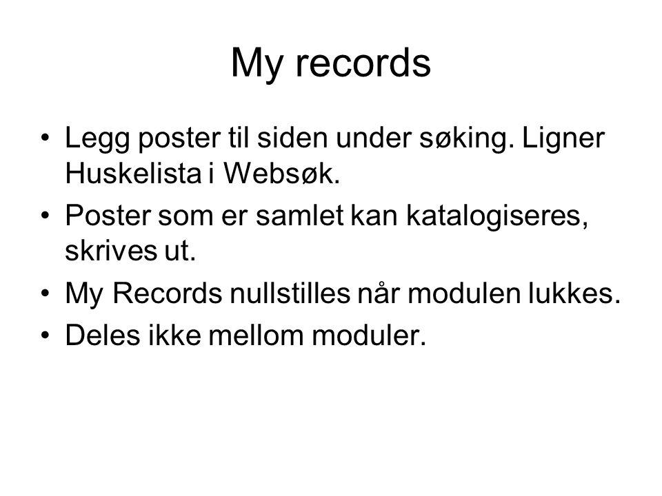 My records Legg poster til siden under søking. Ligner Huskelista i Websøk. Poster som er samlet kan katalogiseres, skrives ut. My Records nullstilles