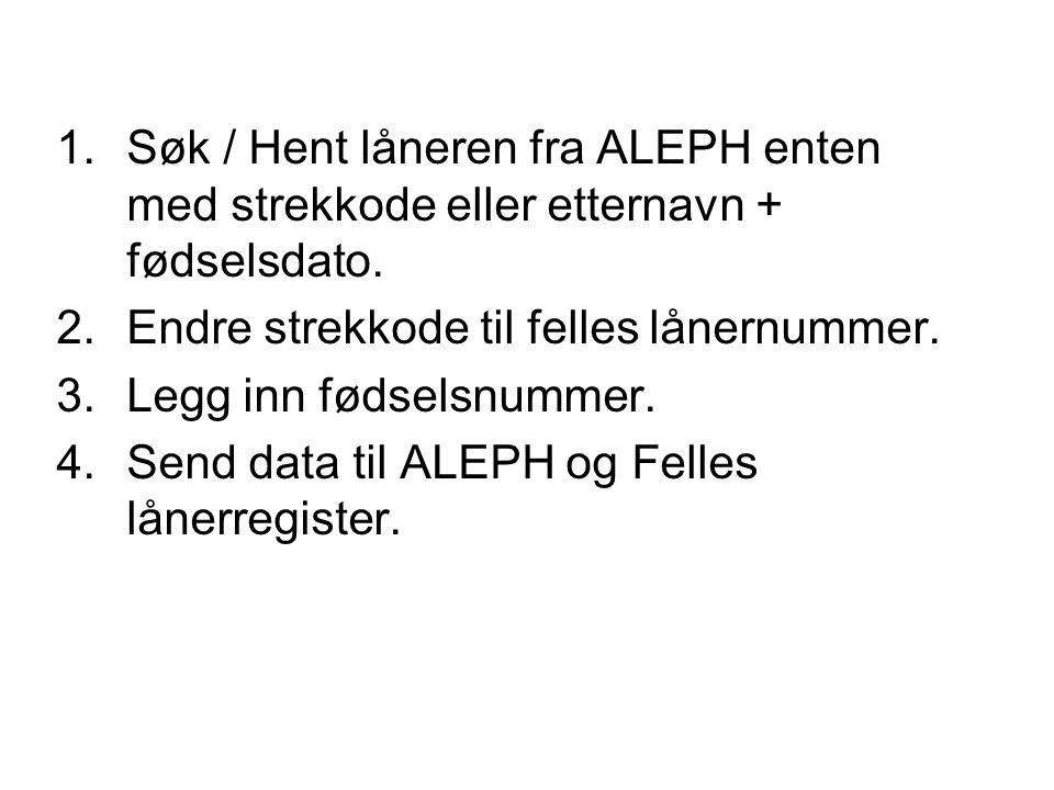 1.Søk / Hent låneren fra ALEPH enten med strekkode eller etternavn + fødselsdato.