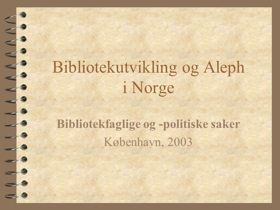 Bibliotekutvikling og Aleph i Norge Bibliotekfaglige og -politiske saker København, 2003