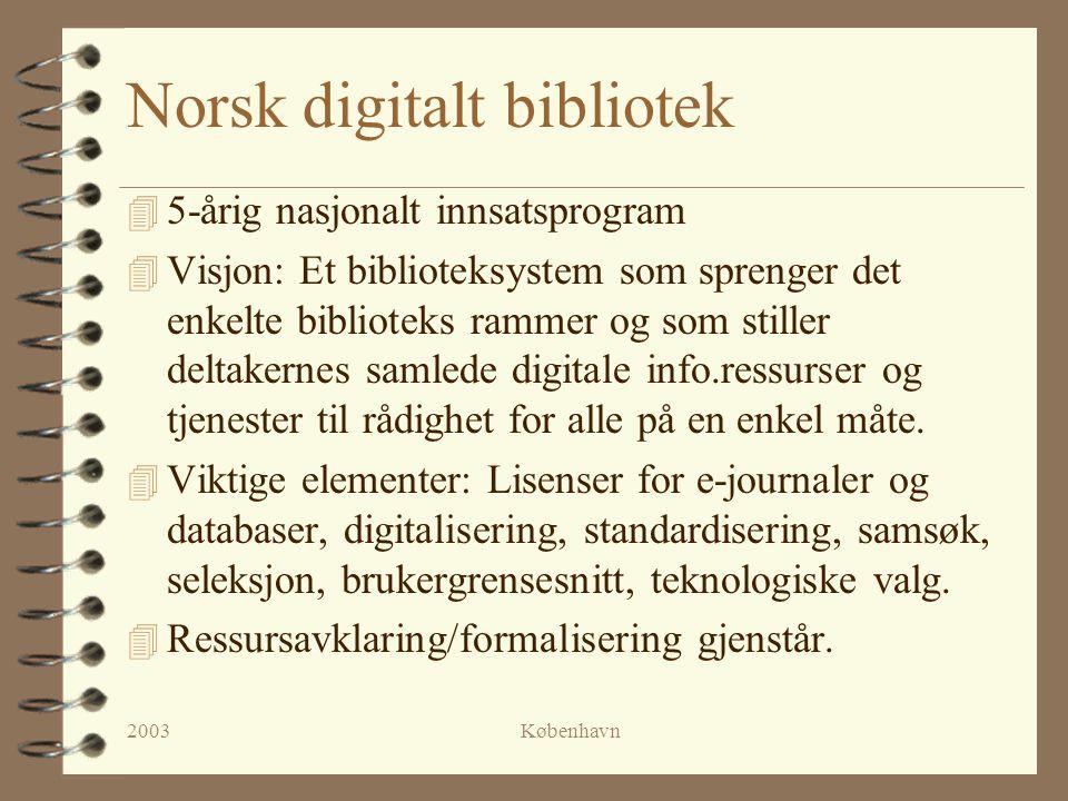 2003København Norsk digitalt bibliotek 4 5-årig nasjonalt innsatsprogram 4 Visjon: Et biblioteksystem som sprenger det enkelte biblioteks rammer og som stiller deltakernes samlede digitale info.ressurser og tjenester til rådighet for alle på en enkel måte.