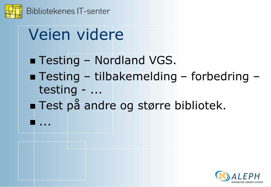 Veien videre Testing – Nordland VGS. Testing – tilbakemelding – forbedring – testing -...