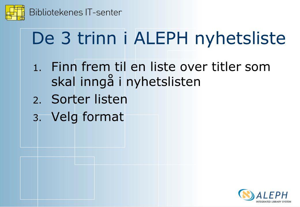 De 3 trinn i ALEPH nyhetsliste 1.