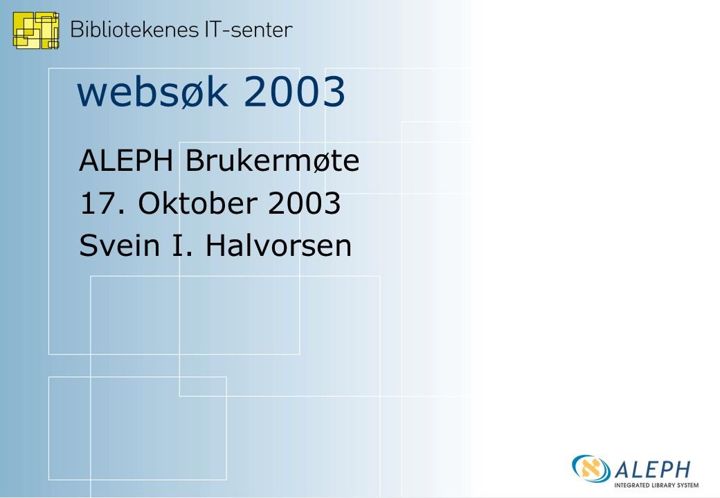 websøk 2003 - - Tilbakemeldinger - - Ett år med ny 14.2 web - - Nytt etter 'patch 7' – eksemplarvisning - - BokSurf - klikk og du skal finne.