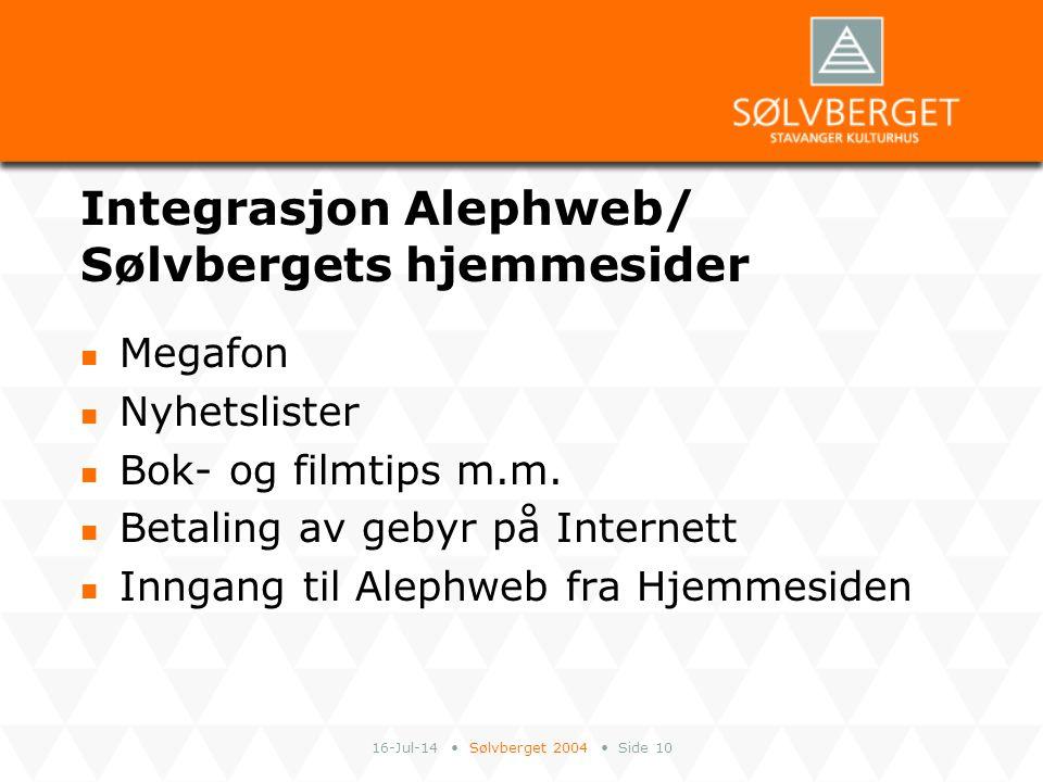16-Jul-14 Sølvberget 2004 Side 10 Integrasjon Alephweb/ Sølvbergets hjemmesider Megafon Nyhetslister Bok- og filmtips m.m. Betaling av gebyr på Intern