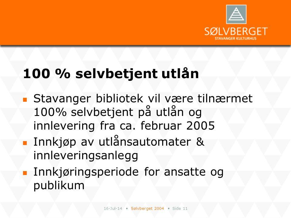 16-Jul-14 Sølvberget 2004 Side 11 100 % selvbetjent utlån Stavanger bibliotek vil være tilnærmet 100% selvbetjent på utlån og innlevering fra ca. febr