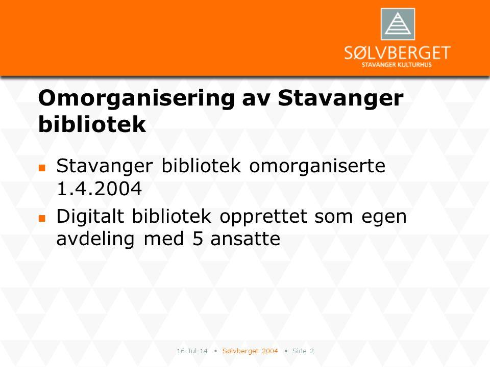 16-Jul-14 Sølvberget 2004 Side 2 Omorganisering av Stavanger bibliotek Stavanger bibliotek omorganiserte 1.4.2004 Digitalt bibliotek opprettet som ege
