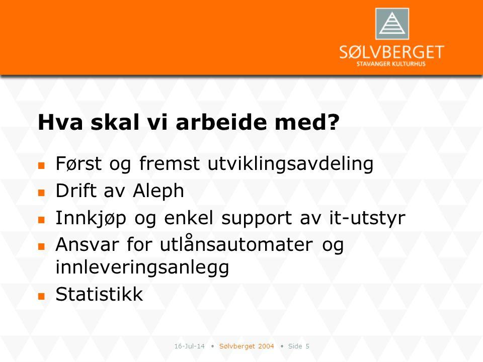 16-Jul-14 Sølvberget 2004 Side 6 Hva skal vi arbeide med.