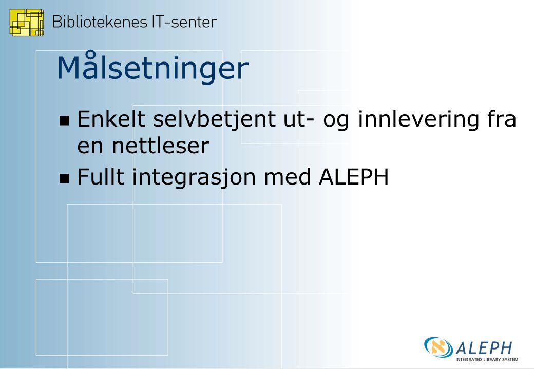 Målsetninger Enkelt selvbetjent ut- og innlevering fra en nettleser Fullt integrasjon med ALEPH