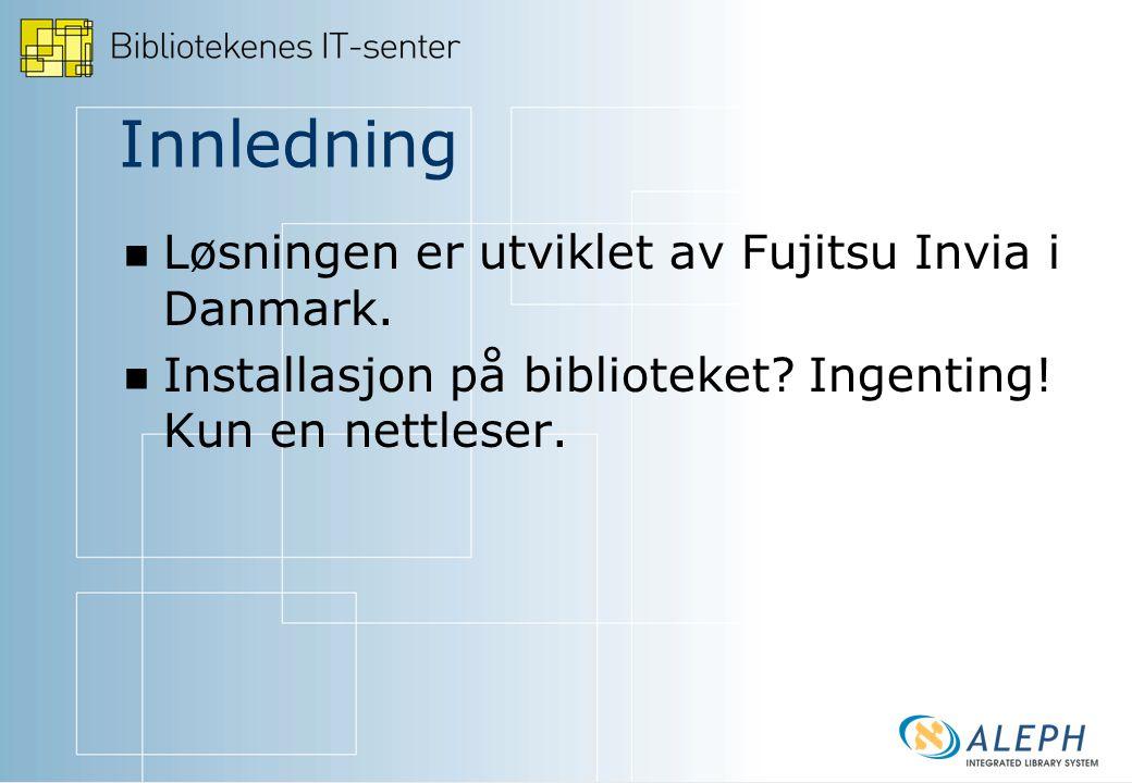 Innledning Løsningen er utviklet av Fujitsu Invia i Danmark.