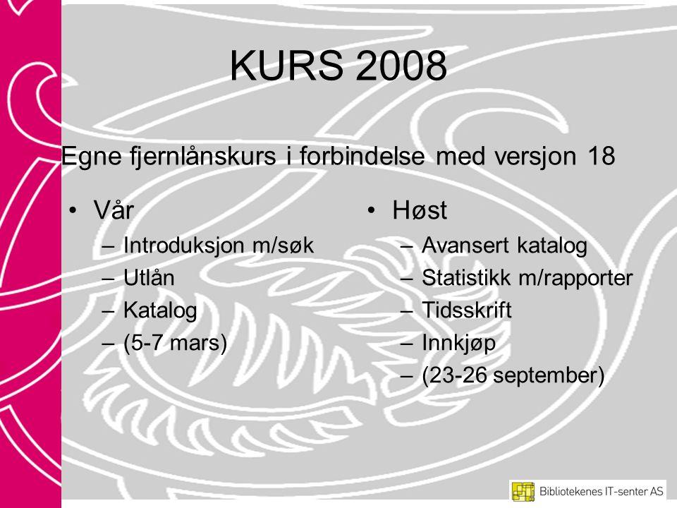 KURS 2008 Egne fjernlånskurs i forbindelse med versjon 18 Vår –Introduksjon m/søk –Utlån –Katalog –(5-7 mars) Høst –Avansert katalog –Statistikk m/rapporter –Tidsskrift –Innkjøp –(23-26 september)