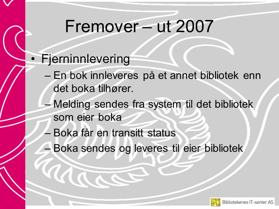 Fremover – ut 2007 Fjerninnlevering –En bok innleveres på et annet bibliotek enn det boka tilhører.