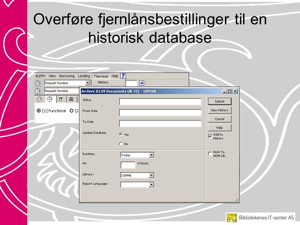 Overføre fjernlånsbestillinger til en historisk database
