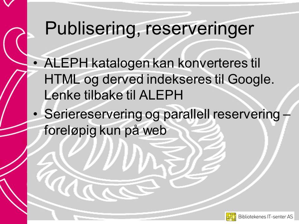 Publisering, reserveringer ALEPH katalogen kan konverteres til HTML og derved indekseres til Google.