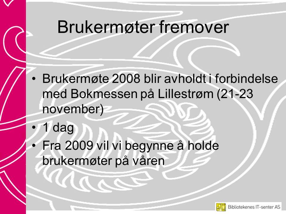 Brukermøter fremover Brukermøte 2008 blir avholdt i forbindelse med Bokmessen på Lillestrøm (21-23 november) 1 dag Fra 2009 vil vi begynne å holde brukermøter på våren