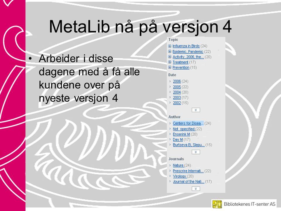 MetaLib nå på versjon 4 Arbeider i disse dagene med å få alle kundene over på nyeste versjon 4