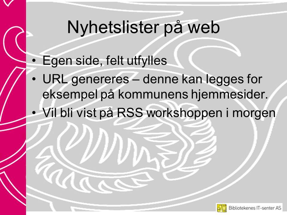 Nyhetslister på web Egen side, felt utfylles URL genereres – denne kan legges for eksempel på kommunens hjemmesider.