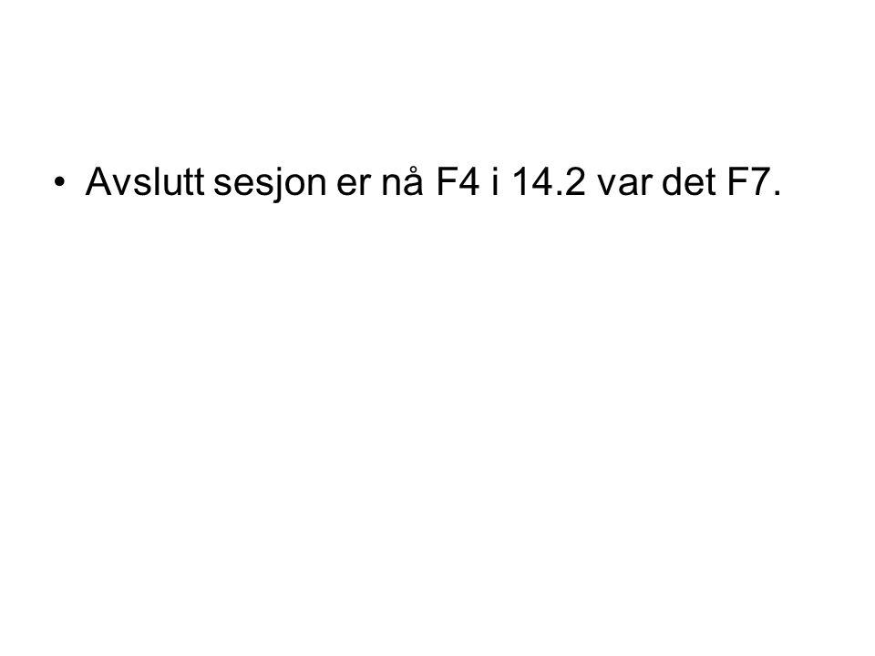 Avslutt sesjon er nå F4 i 14.2 var det F7.