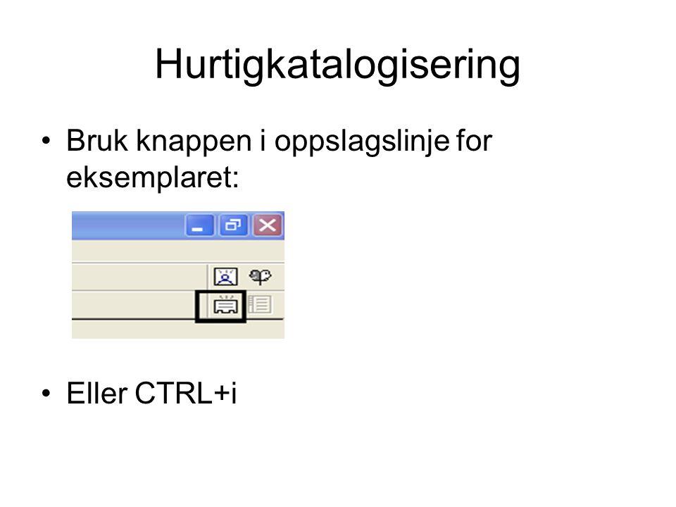 Hurtigkatalogisering Bruk knappen i oppslagslinje for eksemplaret: Eller CTRL+i