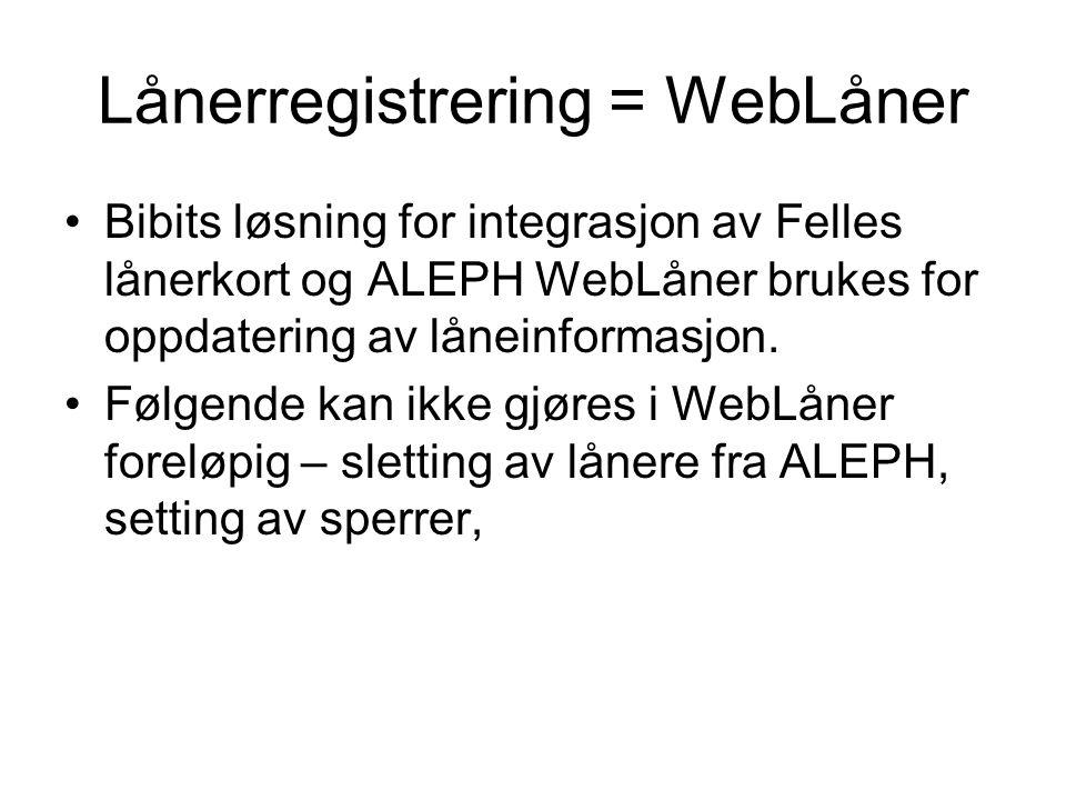 Lånerregistrering = WebLåner Bibits løsning for integrasjon av Felles lånerkort og ALEPH WebLåner brukes for oppdatering av låneinformasjon.