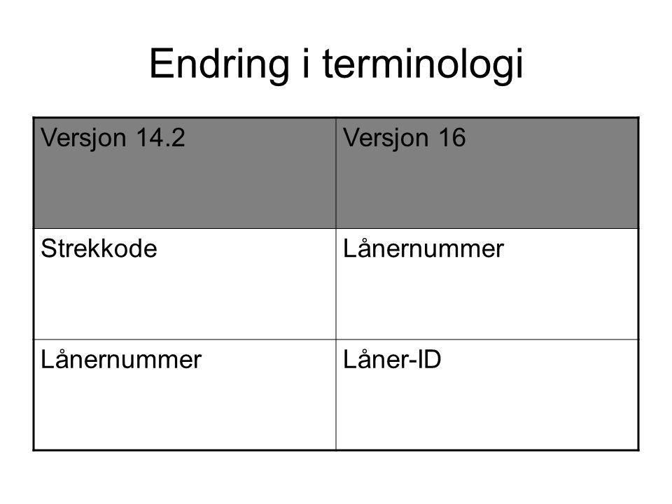 Endring i terminologi Versjon 14.2Versjon 16 StrekkodeLånernummer Låner-ID
